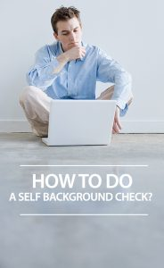 Several reasons WHY You should do a Self Background Check.